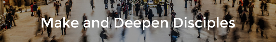 Make and Deepen Disciples